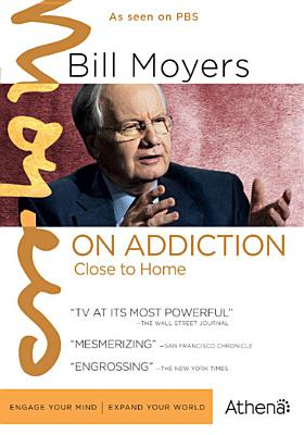 BILL MOYERS ON ADDICTION:CLOSE TO HOM BY BILL MOYERS ON ADDIC (DVD)